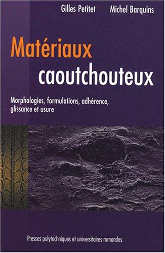 Matériaux caoutchouteux: Morphologies, formulations, adhérence, glissance et usure