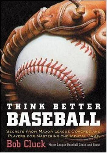 think-better-baseball-secrets-from-major-league-coaches-and-players-for-mastering-the-mental-game