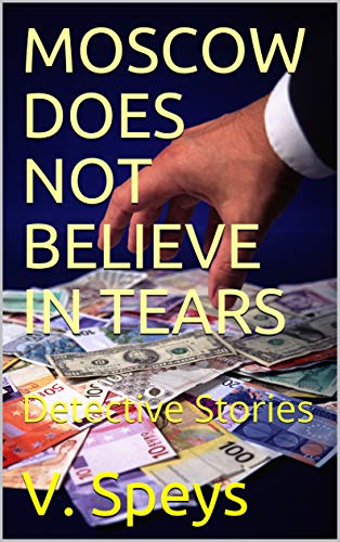 MOSCOW DOES NOT BELIEVE IN TEARS :  Detective Stories (English Edition)