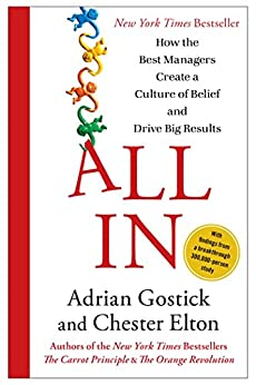 All In: How the Best Managers Create a Culture of Belief and Drive Big Results (English Edition) de [Gostick, Adrian, Elton, Chester]