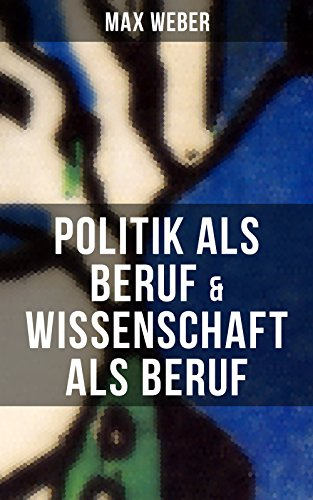 Max Weber: Politik als Beruf & Wissenschaft als Beruf (German Edition)