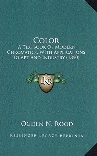 Color Color: A Textbook of Modern Chromatics, with Applications to Art Ana Textbook of Modern Chromatics, with Applications to Art