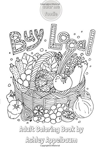 Buy Local by Color Me Foodie: Adult Coloring Book with Farmers Market Finds, Fruits, Vegetables, Florals, & Foodie Quotes