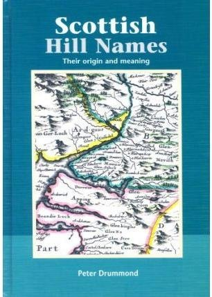 [Scottish Hill Names: Their Origin and Meaning] (By: Peter Drummond) [published: May, 2007]