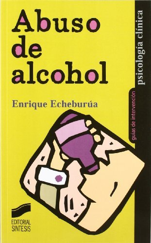 Abuso de alcohol (Psicología clínica. Guías de intervención) por Enrique Echeburúa
