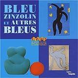 Bleu zinzolin et autres bleus : un parcours en zigzag dans les collections du centre Pompidou, musée national d'art moderne, centre de création industrielle | Amzallag-Augé, Elizabeth,. Auteur