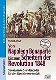 Von Napoleon Bonaparte bis zum Scheitern der Revolution 1848: Strukturierte Stundenbilder für den Geschichtsunterricht