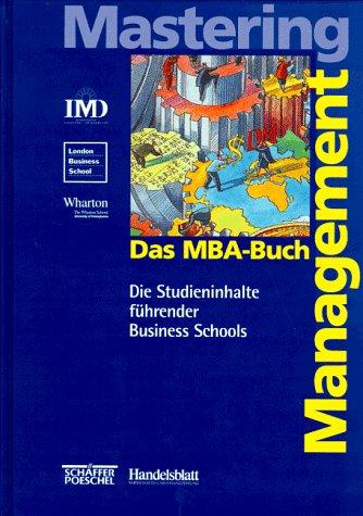 Das MBA-Buch Mastering-Management: Die Studieninhalte führender Business Schools
