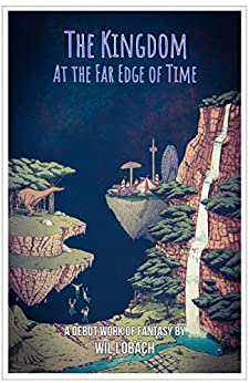 The Kingdom at the Far Edge of Time: A young adult fantasy that takes you to places ordinary reality couldn't dream of. (English Edition) de [Lobach, Wil]