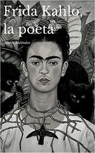 Frida Kahlo, la poeta por Marco Meléndez