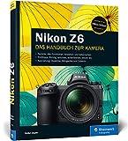 Nikon Z6: 100% Praxiswissen und Expertentipps zu Ihrer spiegellosen Vollformat-Kamera