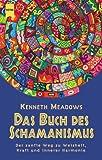Das Buch des Schamanismus. Der sanfte Weg zu Weisheit, Kraft und innerer Harmonie. - Kenneth Meadows