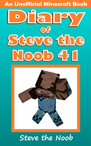 Diary of Steve the Noob 41 (An Unofficial Minecraft Book) (Diary of Steve the Noob Collection) (English Edition)