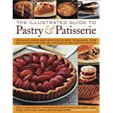 The Illustrated Guide to Pastry & Patisserie: the Home Cook's Bible with Step-by-step Techniques, Over 330 Foolproof Recipes and 1500 Easy-to-follow Photographs