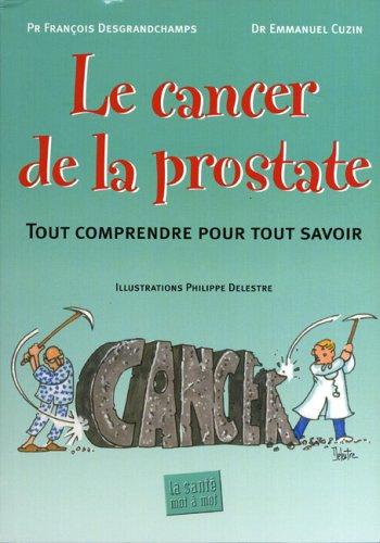 Le cancer de la prostate : Tout comprendre pour tout savoir