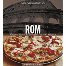 Entdecken & Genießen: Rom: Römische Esskultur und Lebensart mit Rezepten