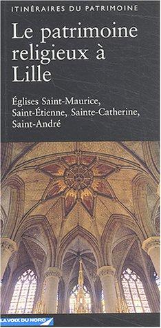 Le patrimoine religieux à Lille : Eglises Saint-Maurice, Saint-Etienne, Sainte-Catherine, Saint-André par Julie Chantal, Laurence Lalart, Frédéric Vienne