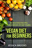 Vegan Diet For Beginners: 50 Delicious Recipes And Eight Weeks Of Diet Plans: Volume 1 (Vegan and Vegetarian)