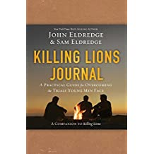 Killing Lions Journal: A Practical Guide for Overcoming the Trials Young Men Face by John Eldredge (2014-09-16)