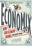 economix how and why our economy works and doesn t work in words and pictures