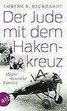 Der Jude mit dem Hakenkreuz: Meine deutsche Familie von Lorenz S. Beckhardt