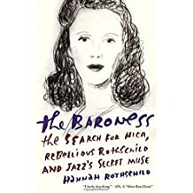 The Baroness: The Search for Nica, the Rebellious Rothschild and Jazz's Secret Muse by Hannah Rothschild (2014-12-02)