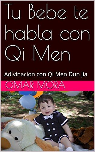 Tu Bebe te habla con Qi Men : Adivinacion con Qi Men Dun Jia por OMAR  MORA