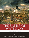 The Greatest Battles in History: The Battle of Waterloo