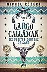 Largo Callahan, partie 1 : Six petites gouttes de sang