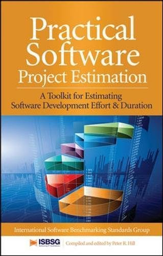 Practical Software Project Estimation: A Toolkit for Estimating Software Development Effort & Duration por Peter Hill
