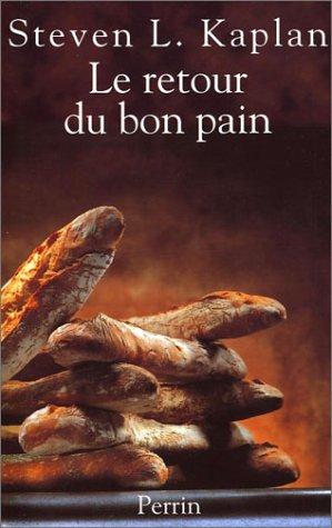 Le retour du bon pain. Une histoire contemporaine du pain, de ses techniques et de ses hommes