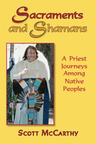 Sacraments and Shamans: A Priest Journeys Among Native Peoples por Scott McCarthy