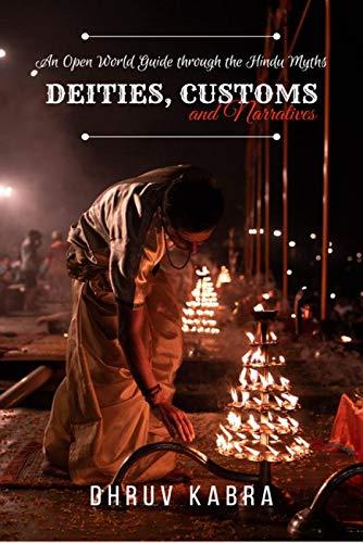 DEITIES, CUSTOMS AND NARRATIVES : An open world guide through the Hindu myths