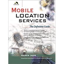 Mobile Location Services: The Definitive Guide