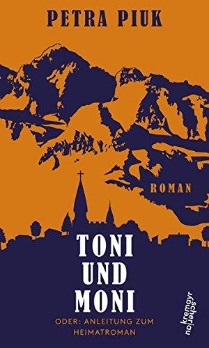 Buchseite und Rezensionen zu 'Toni und Moni oder: Anleitung zum Heimatroman' von Petra Piuk