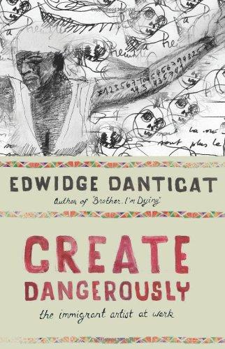 Create Dangerously: The Immigrant Artist at Work (The Toni Morrison Lecture Series) por Edwidge Danticat