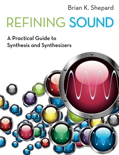 Refining Sound: A Practical Guide To Synthesis And Synthesizers por Brian K. Shepard