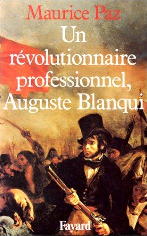 Un révolutionnaire professionel, Auguste Blanqui par Maurice Paz