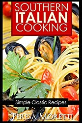 Southern Italian Cooking: Simple Classic Recipes: Volume 2 (Regional Italian Cooking)
