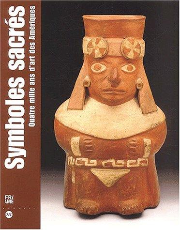 Symboles sacrés. Quatre mille ans d'art des Amériques