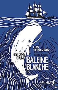 Histoire d'une baleine blanche par Luis Sepúlveda