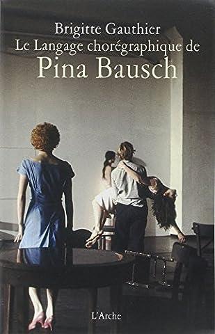 Pina Bausch - Le Langage chorégraphique de Pina