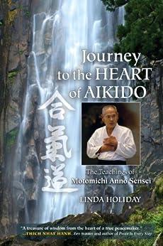 Journey to the Heart of Aikido: The Teachings of Motomichi Anno Sensei de [Holiday, Linda]