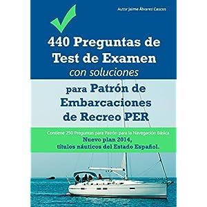440 Preguntas de Test de Examen con soluciones para Patrón de Embarcaciones de Recreo PER. Contiene 250 Preguntas para
