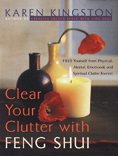 Clear Your Clutter with Feng Shui: Free Yourself from Physical, Mental, Emotional, and Spiritual Clutter Forever by Kingston, Karen (1999) Paperback