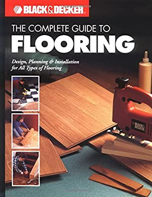 The Complete Guide to Flooring: Design, Planning and Installation for All Types of Flooring (Black + Decker Complete Guide To...) produced by Creative Publishing International, US - quick delivery from UK.