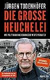Die große Heuchelei: Wie Politik und Medien unsere Werte verraten - Jürgen Todenhöfer