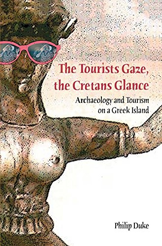 The Tourists Gaze, The Cretans Glance: Archaeology and Tourism on a Greek Island (Heritage, Tourism and Community)