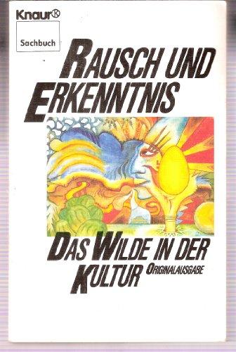 Rausch und Erkenntnis. Das Wilde in der Kultur.