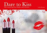 Dare to Kiss: With Natural Lip Care Products and Cosmetics (Cosmetic Making Book 5) (English Edition)